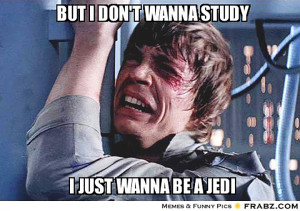 frabz-But-I-dont-wanna-study-i-just-wanna-be-a-jedi-c710a8